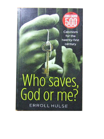 Image for Who Saves,  God or Me?  Calvinism for the 21st Century