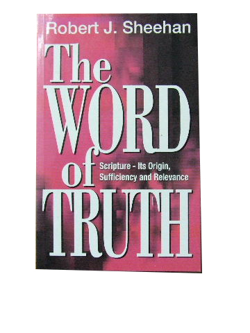 Image for The Word of Truth .. Scripture - Its Origin,  Sufficiency and Relevance.