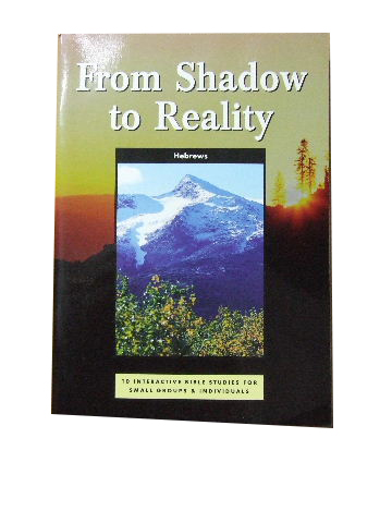 Image for From Shadow to Reality (Hebrews)  10 interactive Bible studies for small groups and individuals