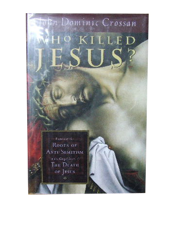 Image for Who Killed Jesus?  Exposing the roots of anti-Semitism in the Gospel story of the death of Jesus