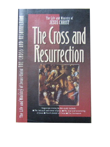 Image for The Cross and Resurrection  (The Life and Ministry of Jesus Christ series)