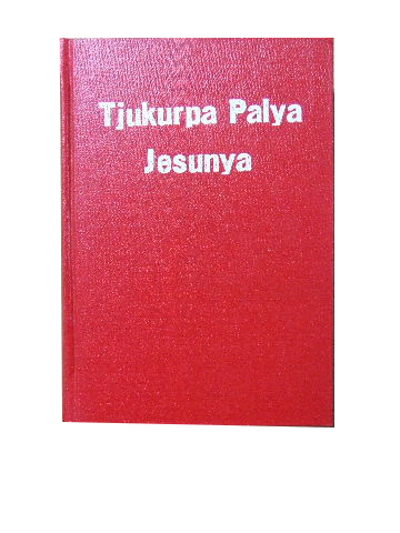 Image for Tjukurpa Palya Jesunya  (the four Gospels, the Acts of the Apostles, Ephesians, James and First John)