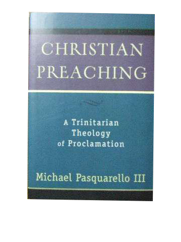 Image for Christian Preaching A Trinitarian Theology of Proclamation.