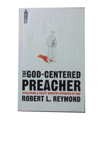 Image for The God Centred Preacher  Developing a pulpit ministry approved by God