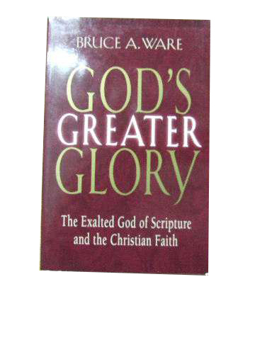 Image for God's Greater Glory  The exalted God of Scripture and the Christian faith