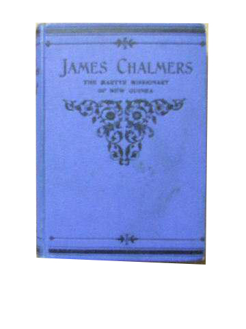Image for James Chalmers - Missionary and Explorer of Rarotonga and New Guinea.