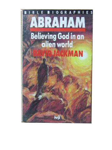 Image for Abraham: Believing God in an Alien World   (Bible biographies)