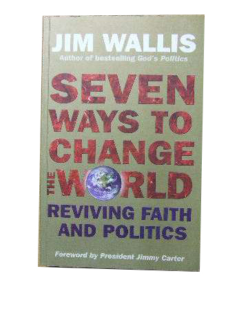Image for Seven Ways to Change the World  Reviving Faith and Politics