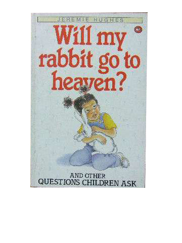 Image for Will my rabbit go to Heaven?  and other questions children ask