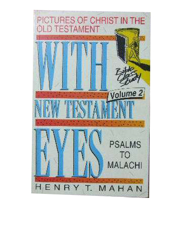 Image for With New Testament Eyes. Pictures of Christ in the Old Testament Vol 2 Psalms to Malachi.
