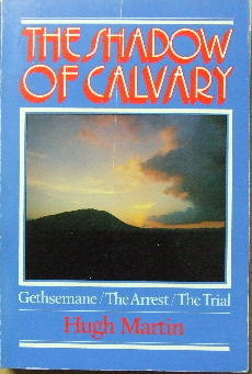 Image for The Shadow of Calvary  Gethsemane, The Arrest, The Trial