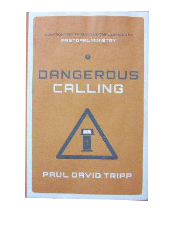 Image for Dangerous Calling  Confronting the unique challenges of pastoral ministry