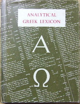 Image for The Analytical Greek Lexicon consisting of An Alphabetical Arrangement of Every Occurring Inflexion of Every Word Contained in the Greek New Testament Scriptures with a Grammatical Analysis of Each Word and Geographical Illustration of the Meanings. A Complete Series of Paradigms with Grammatical Remarks and Explanations.