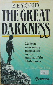 Image for Beyond the Great Darkness  Modern missionary pioneering in the jungles of the Philippines