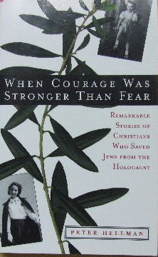 Image for When Courage was stronger than Fear  Remarkable stories of Christians who saved Jews from the Holocaust
