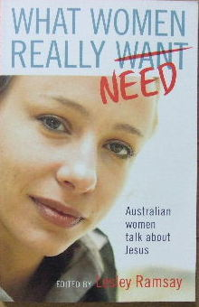 Image for What Women Really Need  Australian women talk about Jesus