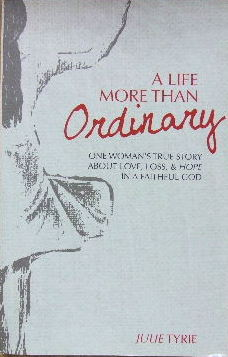Image for A Life more than Ordinary  One woman's true story about love, loss, and hope in a faithful God