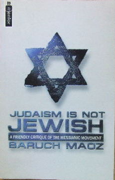 Image for Judaism Is Not Jewish  A friendly critique of the Messianic Movement