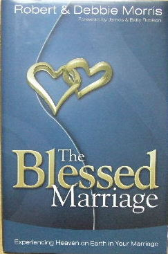 Image for The Blessed Marriage  Experiencing heaven on earth in your marriage