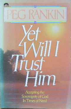 Image for Yet Will I Trust Him  Accepting the Sovereignty of God In Times of Need