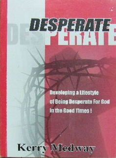 Image for Desperate  Developing a lifestyle of being desperate for God in the good times