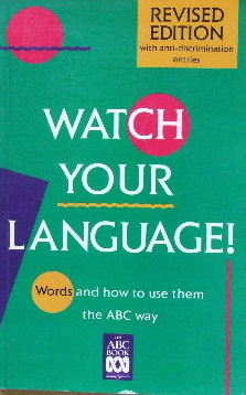 Image for Watch Your Language!  Words and how to use them the ABC way