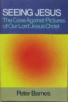 Image for Seeing Jesus  The Case Against Pictures of Our Lord Jesus Christ