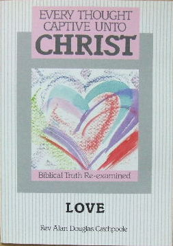 Every Thought captive unto Christ: Love.