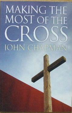 Image for Making The Most Of The Cross.