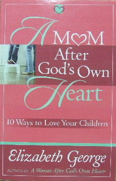 Image for A Mom After God's Own Heart  10 ways to love your children