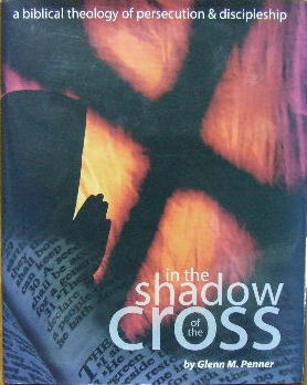 Image for In the Shadow of the Cross  A biblical theology of persecution and discipleship