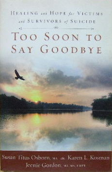 Image for Too Soon to say Goodbye  Healing and hope for victims and survivors of suicide