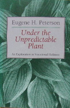 Image for Under the Unpredictable Plant  An Exploration in Vocational Holiness