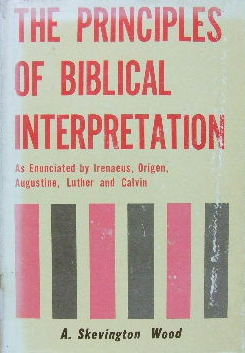 Image for The Principles of Biblical Interpretation  as enunciated by Iranaeus, Origen, Augustine, Luther and Calvin