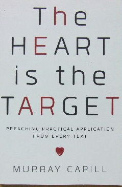 Image for The Heart is the Target  Preaching practical application from every text