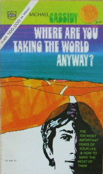 Image for Where are you taking the world anyway?  The ten most important years of your lifeand how to make the most of them