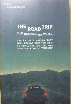 Image for The Road Trip that changed the world  The unlikely theory that will change how you view culture, the church, and most importantly, yourself