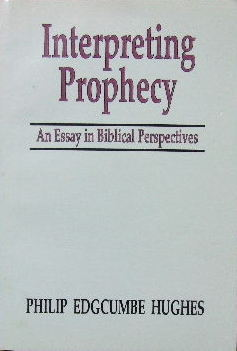 Image for Interpreting Prophecy  An Essay in Biblical Perspectives