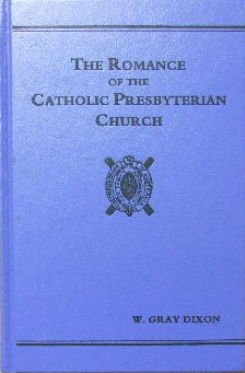 Image for The Romance of the Catholic Presbyterian Church  (facsimile of the 1930 edition)