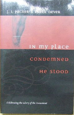 Image for In My Place Condemned He Stood: Celebrating The Glory Of The Atonement.