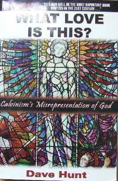 Image for What Love is This?  Calvinism's misrepresentation of God