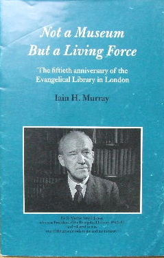 Image for Not a Museum but a Living Force  The fiftieth anniversary of the Evangelical Library in London