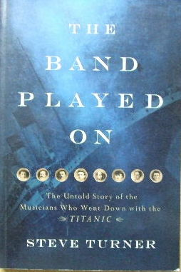 Image for The Band Played On  The untold story of the musicians who went down with the Titanic
