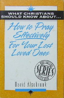 Image for What Christians should know about how to pray effectively for your lost loved ones.