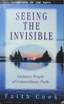 Image for Seeing the Invisible  Ordinary People of Extraordinary Faith