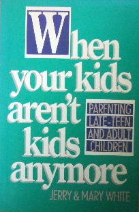 Image for When Your Kids Aren't Kids Anymore  Parenting Late-Teen and Adult Children