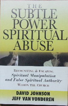 Image for The Subtle Power of Spiritual Abuse  Recognising and escaping spiritual manipulation and false spiritual authority within the church