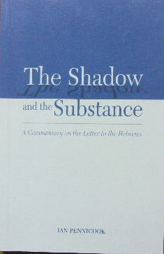 Image for The Shadow and the Substance  A Commentary on the Letter to the Hebrews
