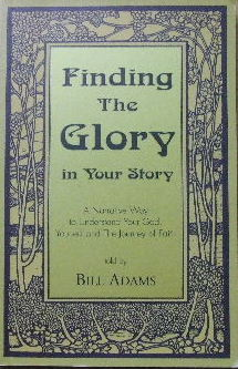 Image for Finding the Glory in Your Story  A narrative way to understand your God, yourself and the journey of faith