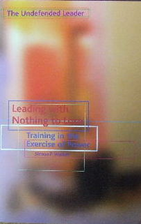 Image for Leading with Nothing to Lose - training in the exercise of Power  (Book 2 of The Undefended Leader trilogy)